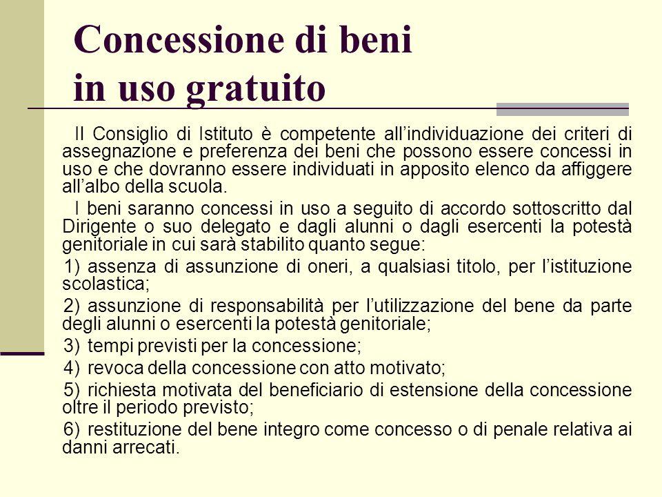 Concessione di beni in uso gratuito Il Consiglio di Istituto è competente all'individuazione dei criteri di assegnazione e preferenza dei beni che pos