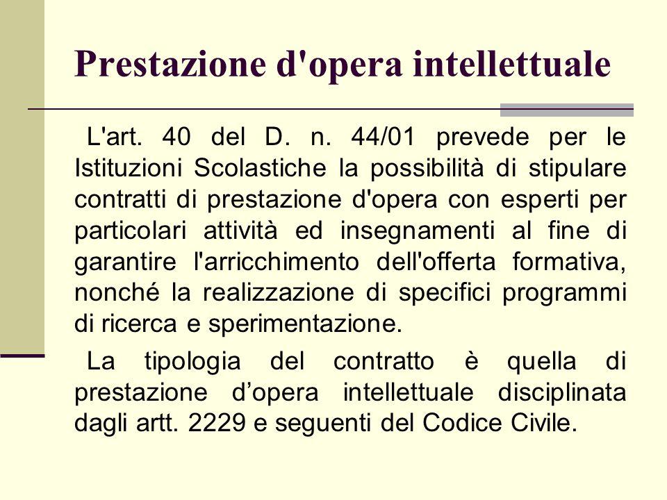 Prestazione d'opera intellettuale L'art. 40 del D. n. 44/01 prevede per le Istituzioni Scolastiche la possibilità di stipulare contratti di prestazion