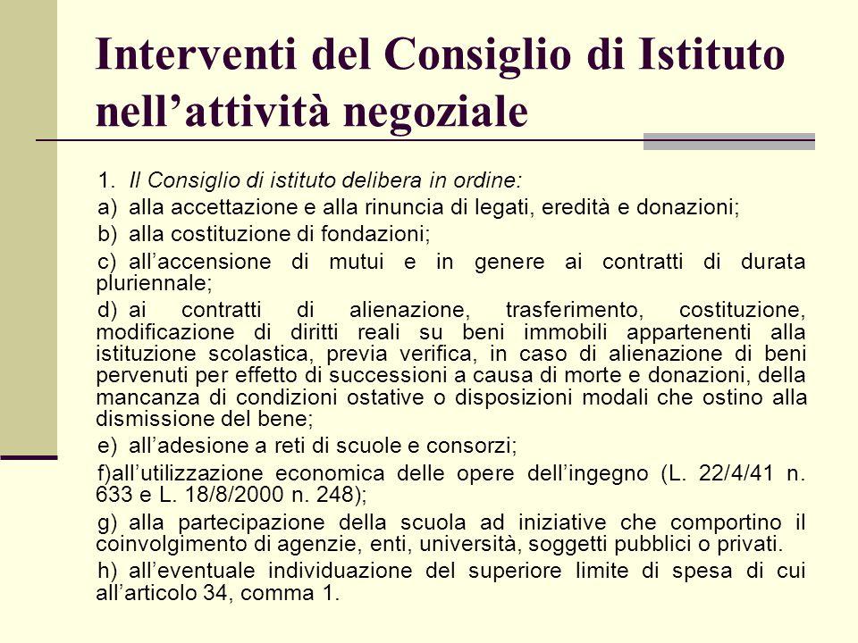Interventi del Consiglio di Istituto nell'attività negoziale 1.Il Consiglio di istituto delibera in ordine: a)alla accettazione e alla rinuncia di leg