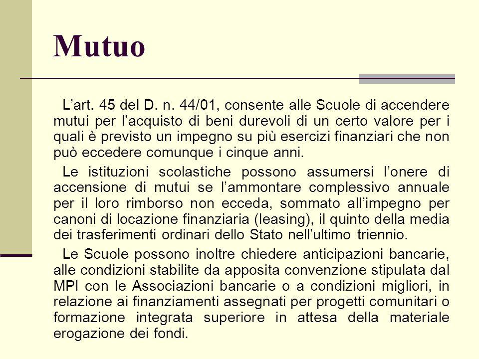 Mutuo L'art. 45 del D. n. 44/01, consente alle Scuole di accendere mutui per l'acquisto di beni durevoli di un certo valore per i quali è previsto un