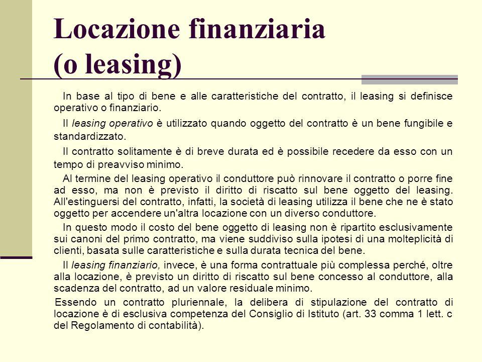 Locazione finanziaria (o leasing) In base al tipo di bene e alle caratteristiche del contratto, il leasing si definisce operativo o finanziario. Il le