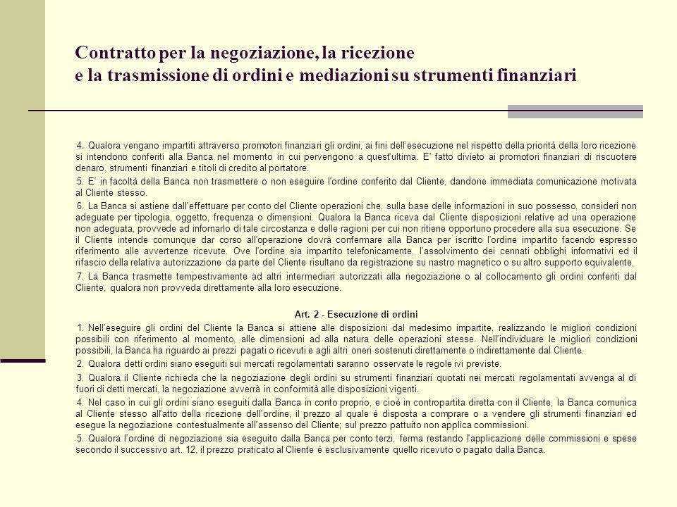 Contratto per la negoziazione, la ricezione e la trasmissione di ordini e mediazioni su strumenti finanziari 4.Qualora vengano impartiti attraverso pr