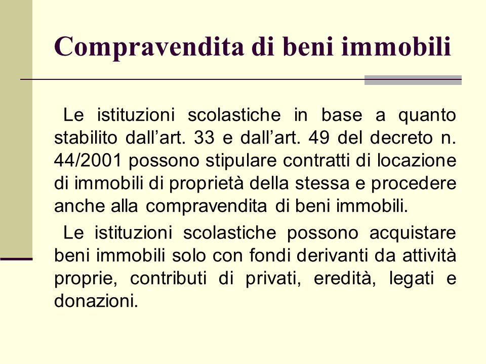 Compravendita di beni immobili Le istituzioni scolastiche in base a quanto stabilito dall'art. 33 e dall'art. 49 del decreto n. 44/2001 possono stipul