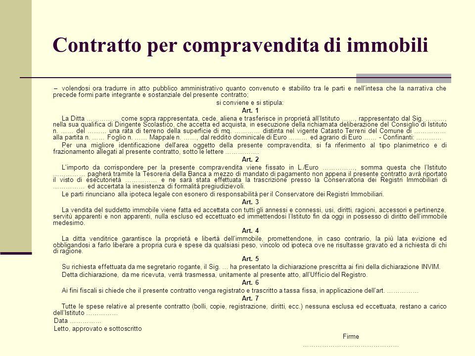 Contratto per compravendita di immobili –volendosi ora tradurre in atto pubblico amministrativo quanto convenuto e stabilito tra le parti e nell'intes