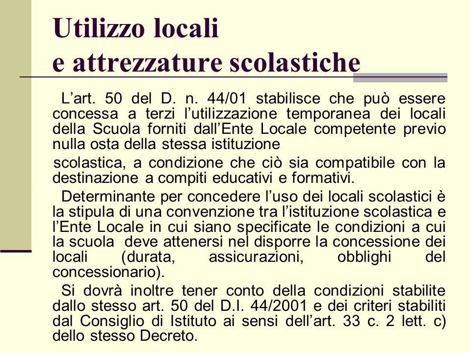 Utilizzo locali e attrezzature scolastiche L'art. 50 del D. n. 44/01 stabilisce che può essere concessa a terzi l'utilizzazione temporanea dei locali