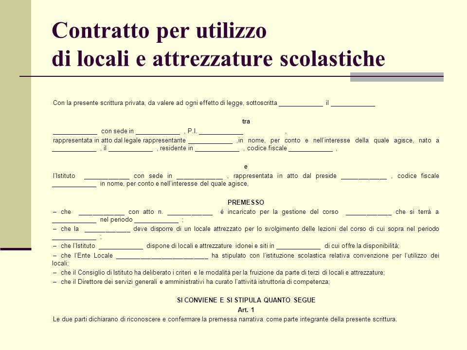 Contratto per utilizzo di locali e attrezzature scolastiche Con la presente scrittura privata, da valere ad ogni effetto di legge, sottoscritta ______