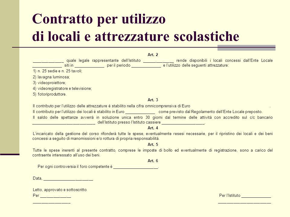 Contratto per utilizzo di locali e attrezzature scolastiche Art. 2 ______________ quale legale rappresentante dell'Istituto ______________ rende dispo