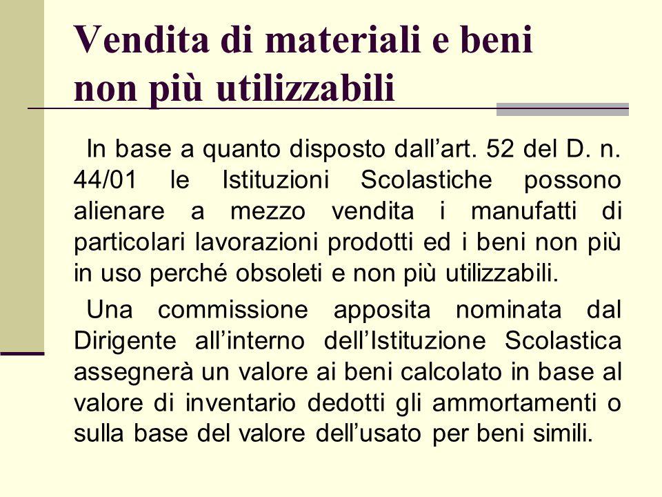 Vendita di materiali e beni non più utilizzabili In base a quanto disposto dall'art. 52 del D. n. 44/01 le Istituzioni Scolastiche possono alienare a