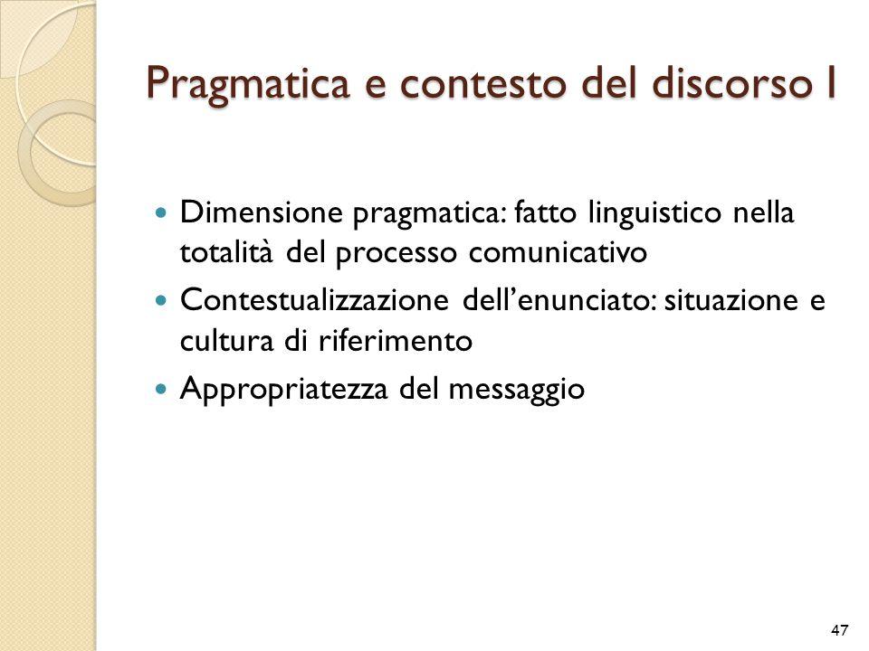 Pragmatica e contesto del discorso I Dimensione pragmatica: fatto linguistico nella totalità del processo comunicativo Contestualizzazione dell'enunci