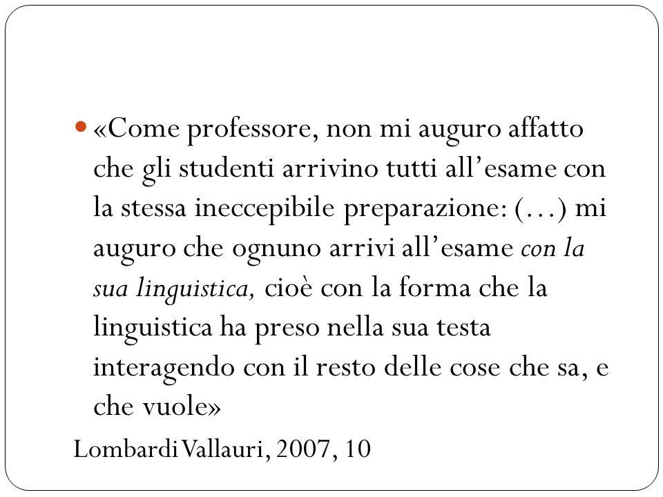 «Come professore, non mi auguro affatto che gli studenti arrivino tutti all'esame con la stessa ineccepibile preparazione: (…) mi auguro che ognuno ar