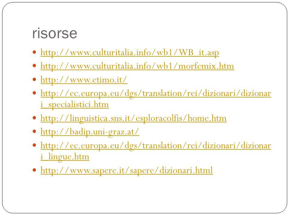 risorse http://www.culturitalia.info/wb1/WB_it.asp http://www.culturitalia.info/wb1/morfemix.htm http://www.etimo.it/ http://ec.europa.eu/dgs/translat