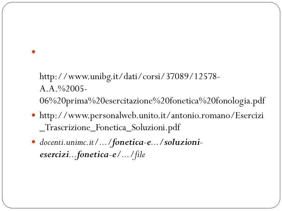 http://www.unibg.it/dati/corsi/37089/12578- A.A.%2005- 06%20prima%20esercitazione%20fonetica%20fonologia.pdf http://www.personalweb.unito.it/antonio.r