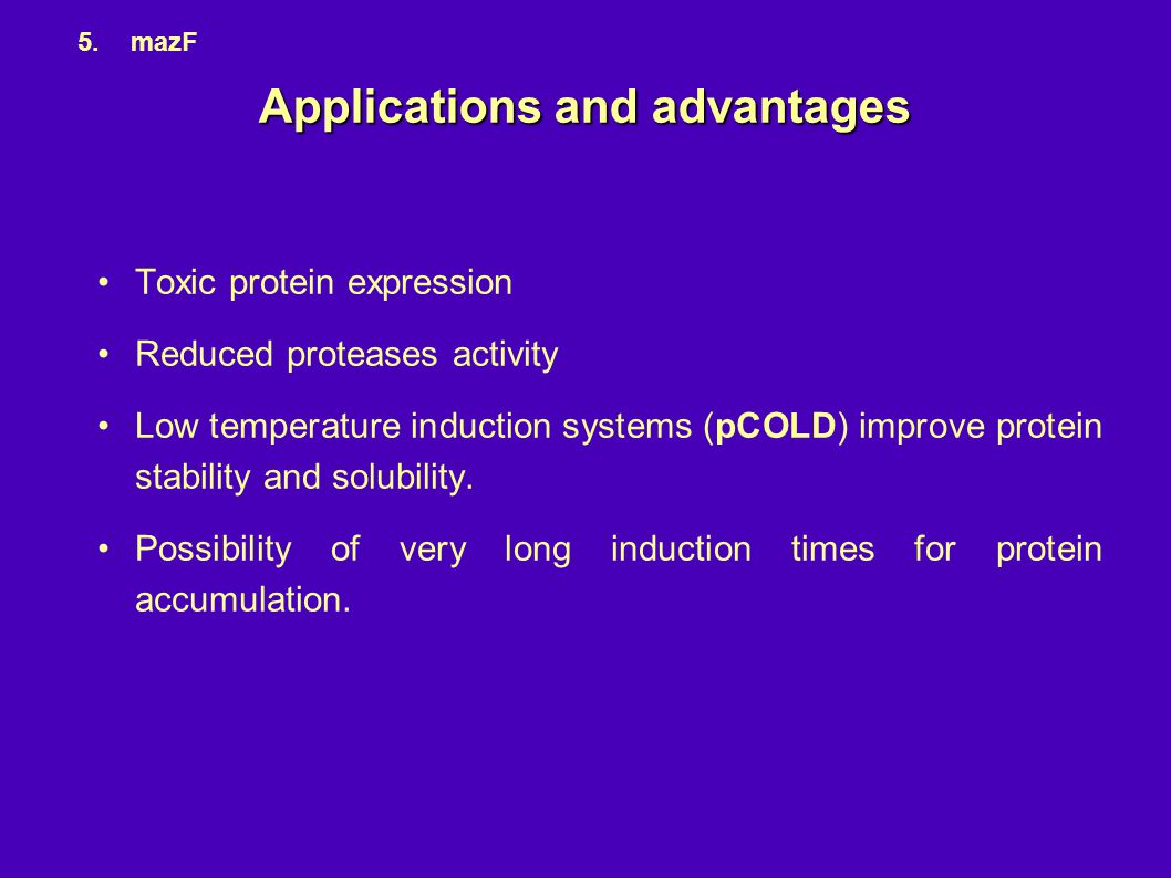 Toxic protein expression Reduced proteases activity Low temperature induction systems (pCOLD) improve protein stability and solubility. Possibility of