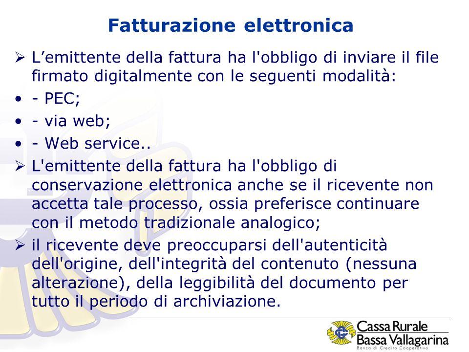 Fatturazione elettronica  L'emittente della fattura ha l obbligo di inviare il file firmato digitalmente con le seguenti modalità: - PEC; - via web; - Web service..