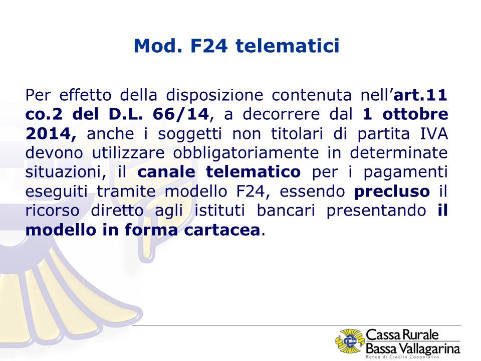 Mod. F24 telematici Per effetto della disposizione contenuta nell'art.11 co.2 del D.L.