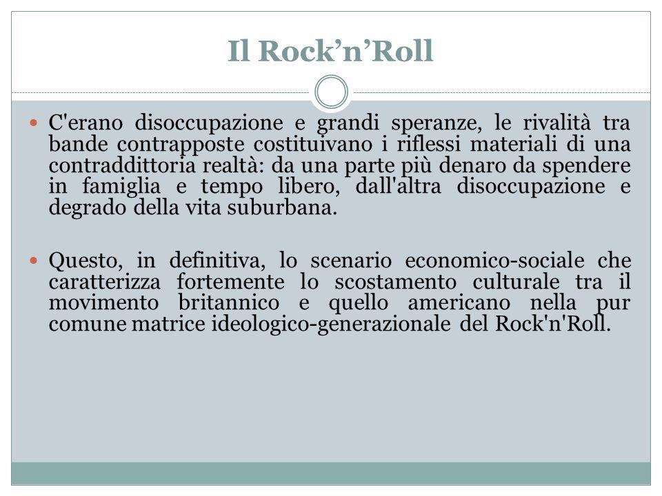 Il Rock'n'Roll C'erano disoccupazione e grandi speranze, le rivalità tra bande contrapposte costituivano i riflessi materiali di una contraddittoria r