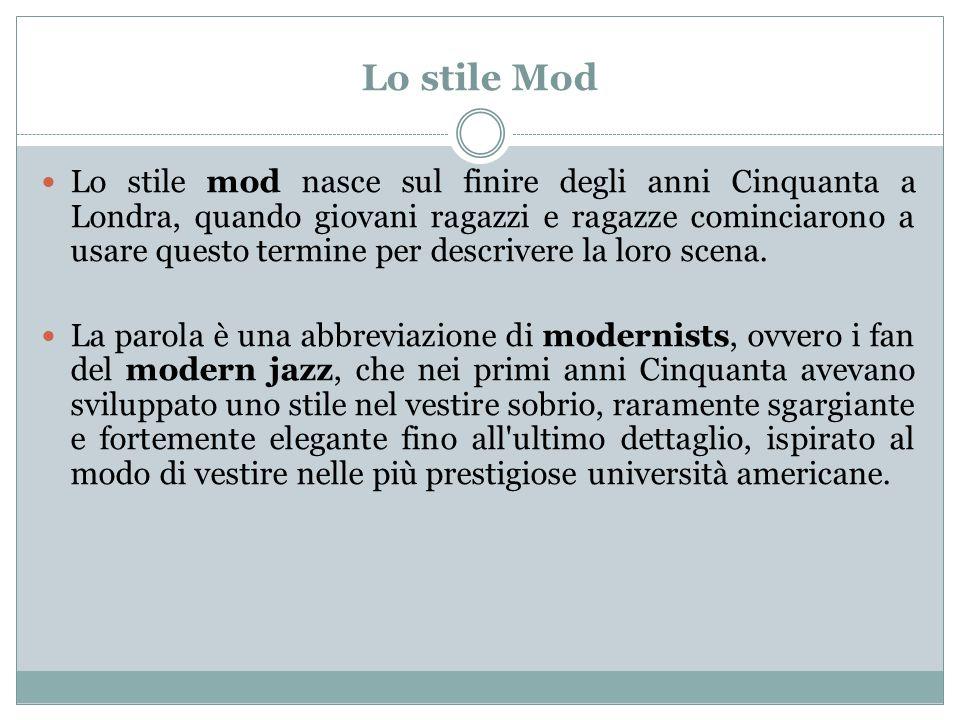 Lo stile Mod Lo stile mod nasce sul finire degli anni Cinquanta a Londra, quando giovani ragazzi e ragazze cominciarono a usare questo termine per des