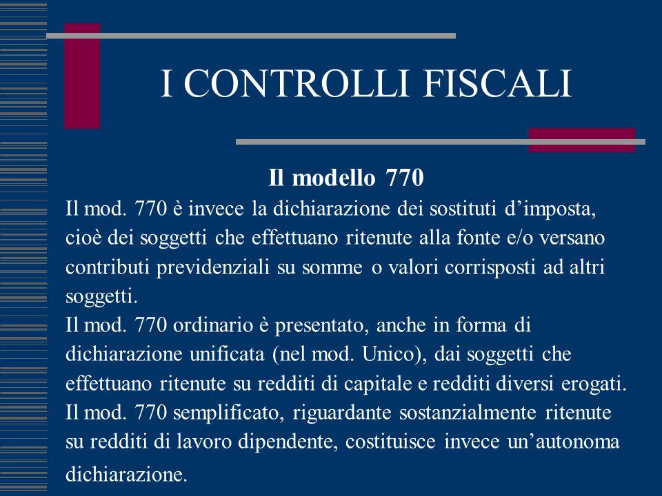 I CONTROLLI FISCALI Il modello 770 Il mod. 770 è invece la dichiarazione dei sostituti d'imposta, cioè dei soggetti che effettuano ritenute alla fonte