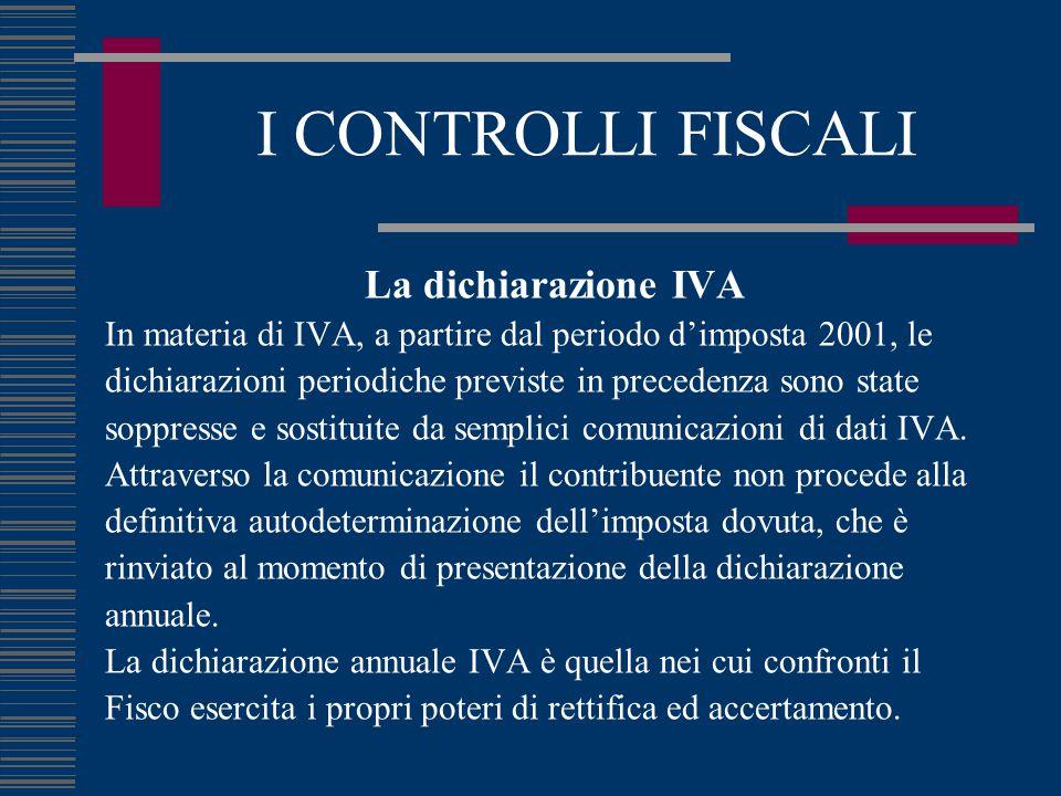 I CONTROLLI FISCALI La dichiarazione IVA In materia di IVA, a partire dal periodo d'imposta 2001, le dichiarazioni periodiche previste in precedenza s