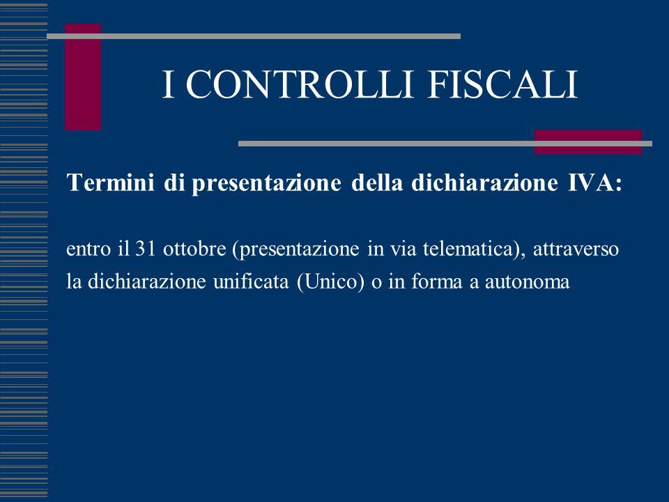 I CONTROLLI FISCALI Termini di presentazione della dichiarazione IVA: entro il 31 ottobre (presentazione in via telematica), attraverso la dichiarazione unificata (Unico) o in forma a autonoma