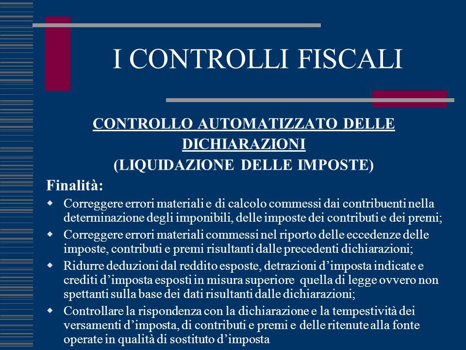 CONTROLLO AUTOMATIZZATO DELLE DICHIARAZIONI (LIQUIDAZIONE DELLE IMPOSTE) Finalità:  Correggere errori materiali e di calcolo commessi dai contribuent