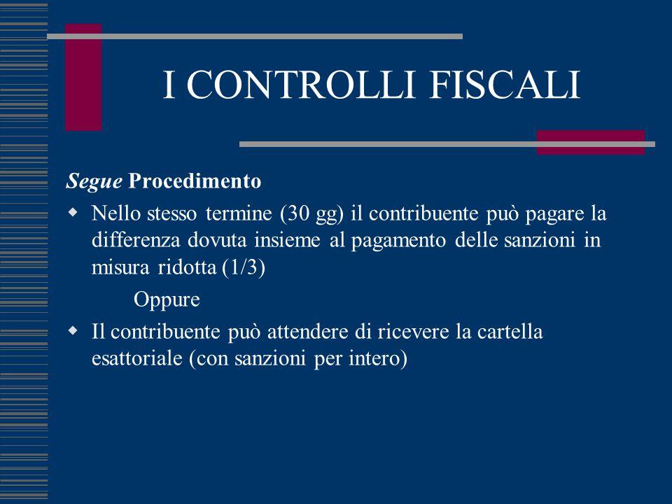 I CONTROLLI FISCALI Segue Procedimento  Nello stesso termine (30 gg) il contribuente può pagare la differenza dovuta insieme al pagamento delle sanzi