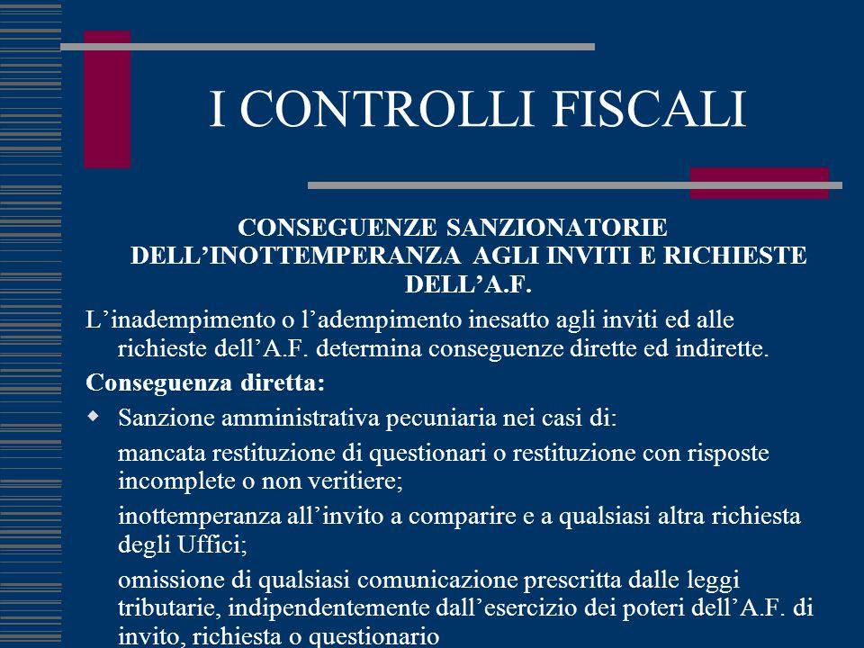 I CONTROLLI FISCALI CONSEGUENZE SANZIONATORIE DELL'INOTTEMPERANZA AGLI INVITI E RICHIESTE DELL'A.F. L'inadempimento o l'adempimento inesatto agli invi