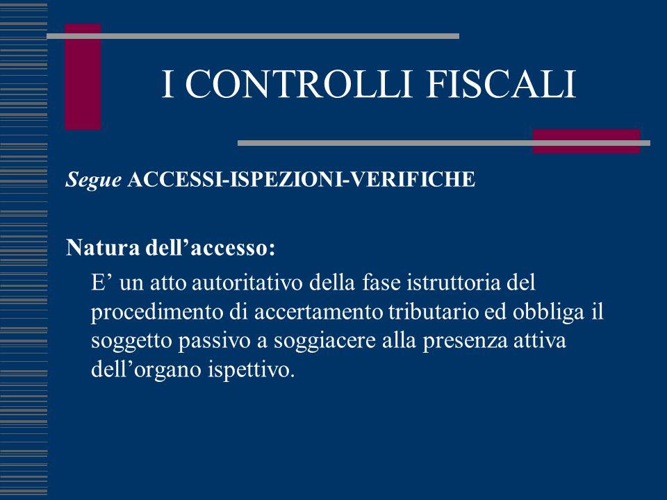I CONTROLLI FISCALI Segue ACCESSI-ISPEZIONI-VERIFICHE Natura dell'accesso: E' un atto autoritativo della fase istruttoria del procedimento di accertam