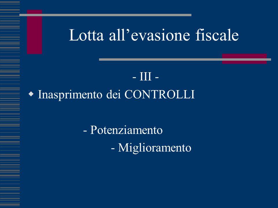 Lotta all'evasione fiscale - III -  Inasprimento dei CONTROLLI - Potenziamento - Miglioramento