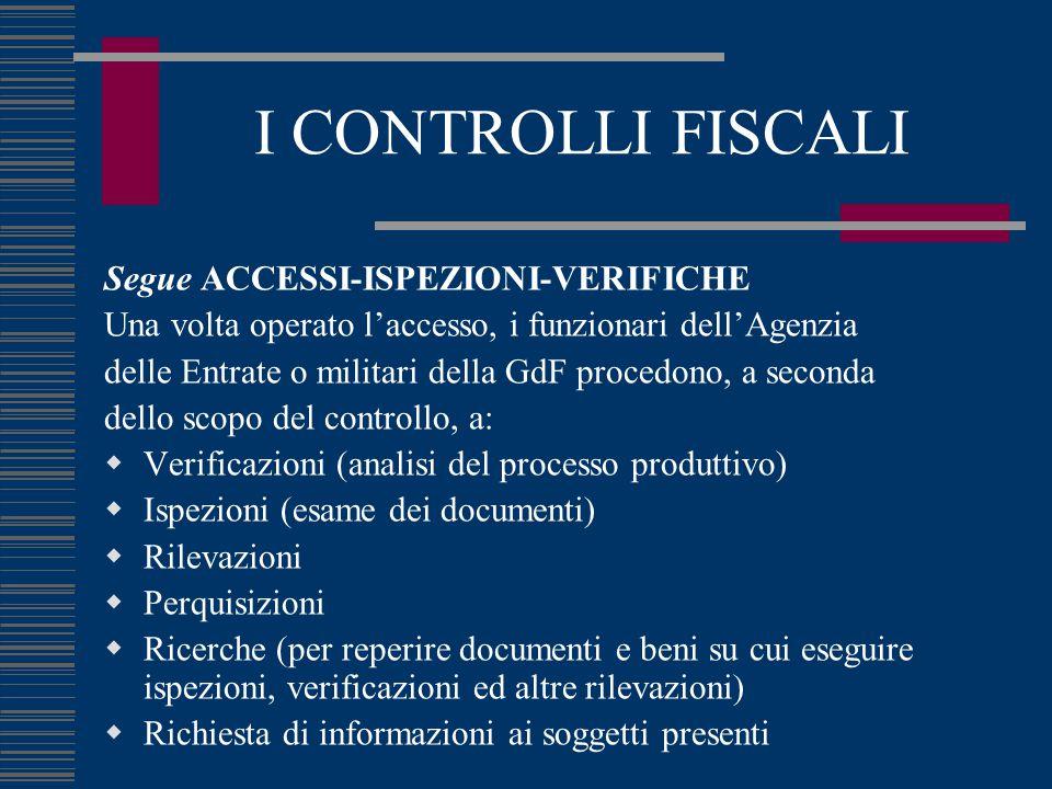 I CONTROLLI FISCALI Segue ACCESSI-ISPEZIONI-VERIFICHE Una volta operato l'accesso, i funzionari dell'Agenzia delle Entrate o militari della GdF proced