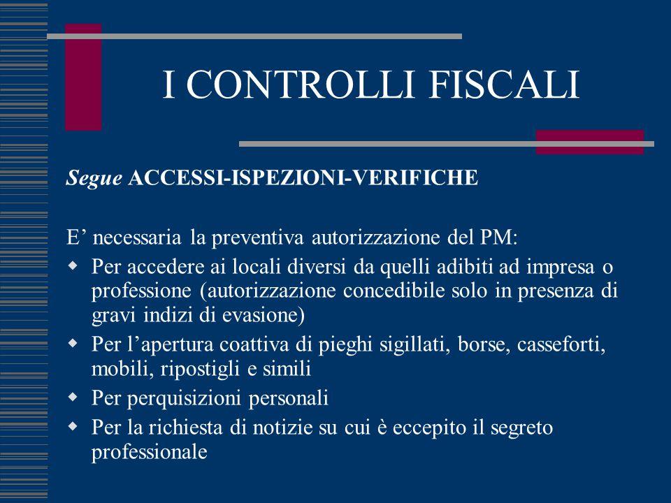 I CONTROLLI FISCALI Segue ACCESSI-ISPEZIONI-VERIFICHE E' necessaria la preventiva autorizzazione del PM:  Per accedere ai locali diversi da quelli ad