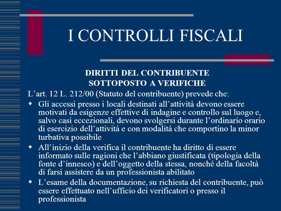 I CONTROLLI FISCALI DIRITTI DEL CONTRIBUENTE SOTTOPOSTO A VERIFICHE L'art. 12 L. 212/00 (Statuto del contribuente) prevede che:  Gli accessi presso i