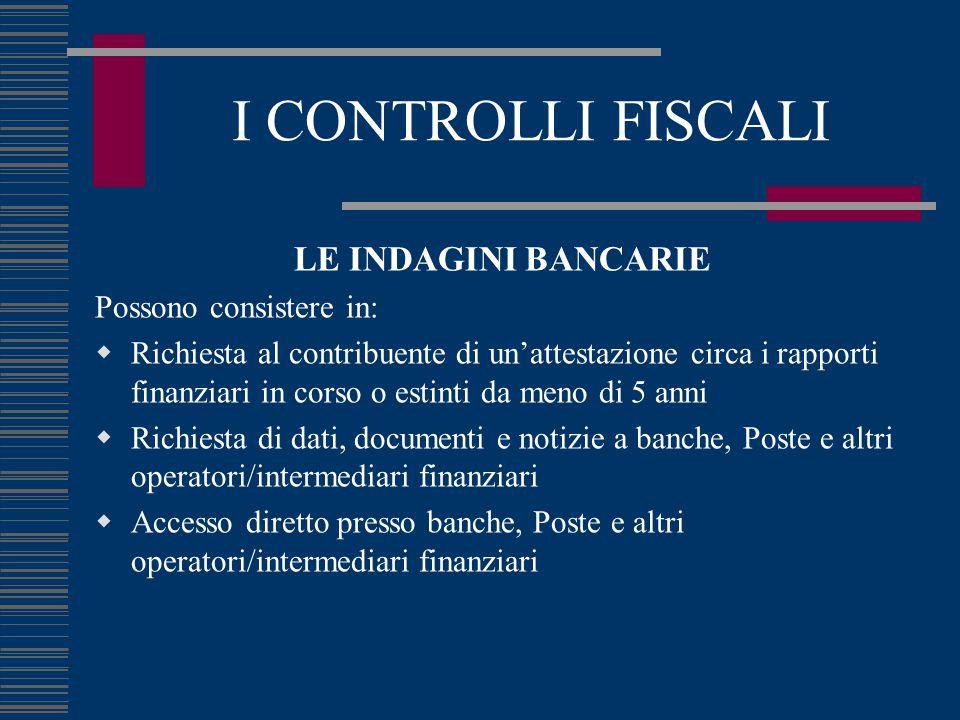 I CONTROLLI FISCALI LE INDAGINI BANCARIE Possono consistere in:  Richiesta al contribuente di un'attestazione circa i rapporti finanziari in corso o