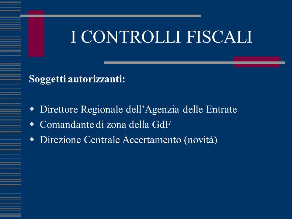I CONTROLLI FISCALI Soggetti autorizzanti:  Direttore Regionale dell'Agenzia delle Entrate  Comandante di zona della GdF  Direzione Centrale Accertamento (novità)
