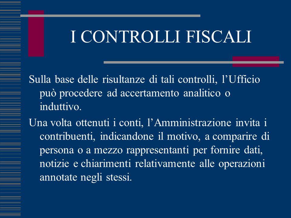 I CONTROLLI FISCALI Sulla base delle risultanze di tali controlli, l'Ufficio può procedere ad accertamento analitico o induttivo.