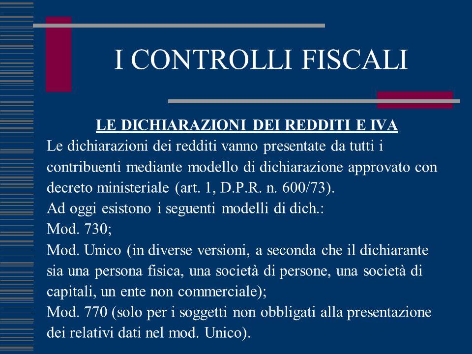 I CONTROLLI FISCALI LE DICHIARAZIONI DEI REDDITI E IVA Le dichiarazioni dei redditi vanno presentate da tutti i contribuenti mediante modello di dichiarazione approvato con decreto ministeriale (art.