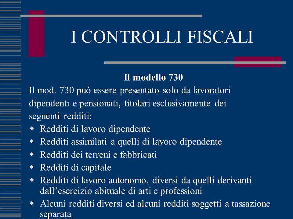 I CONTROLLI FISCALI Il modello 730 Il mod. 730 può essere presentato solo da lavoratori dipendenti e pensionati, titolari esclusivamente dei seguenti