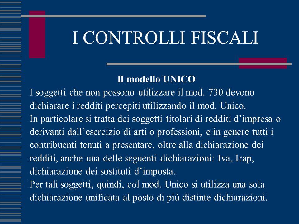 I CONTROLLI FISCALI Il modello UNICO I soggetti che non possono utilizzare il mod. 730 devono dichiarare i redditi percepiti utilizzando il mod. Unico