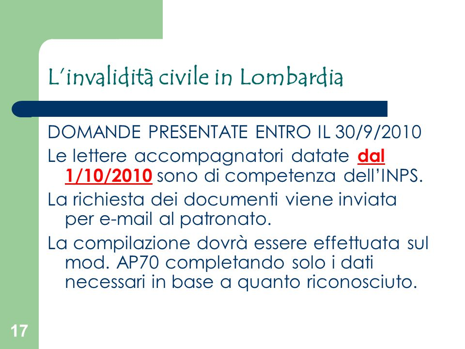 17 L'invalidità civile in Lombardia DOMANDE PRESENTATE ENTRO IL 30/9/2010 Le lettere accompagnatori datate dal 1/10/2010 sono di competenza dell'INPS.