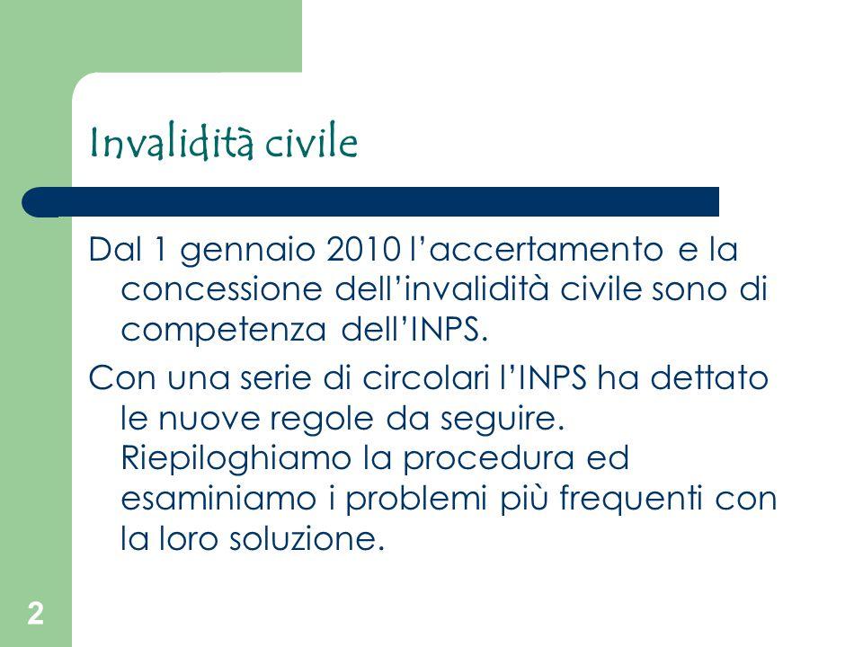 2 Invalidità civile Dal 1 gennaio 2010 l'accertamento e la concessione dell'invalidità civile sono di competenza dell'INPS. Con una serie di circolari