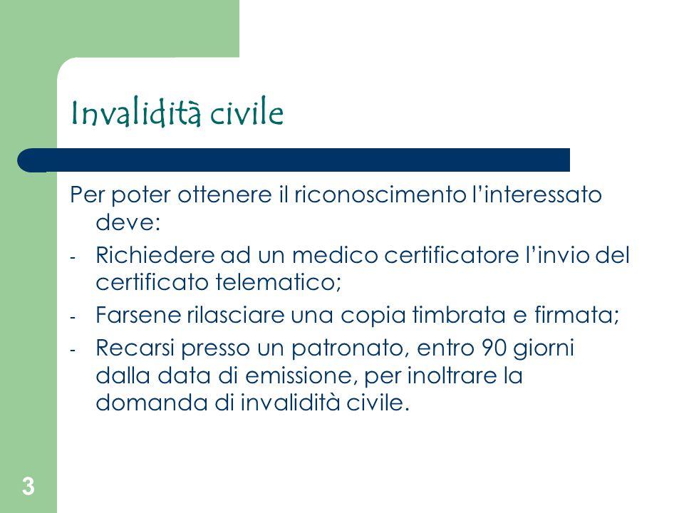 3 Invalidità civile Per poter ottenere il riconoscimento l'interessato deve: - Richiedere ad un medico certificatore l'invio del certificato telematic