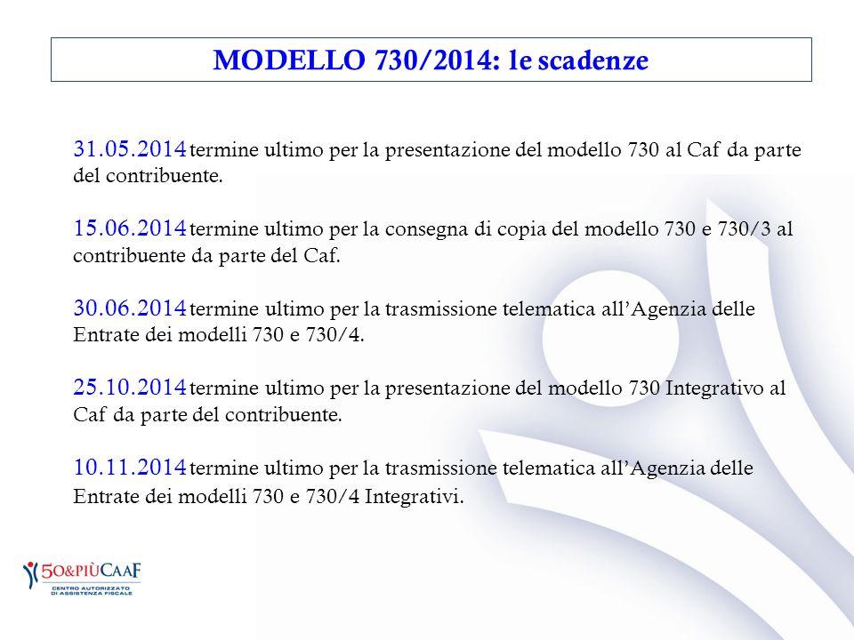 31.05.2014 termine ultimo per la presentazione del modello 730 al Caf da parte del contribuente. 15.06.2014 termine ultimo per la consegna di copia de