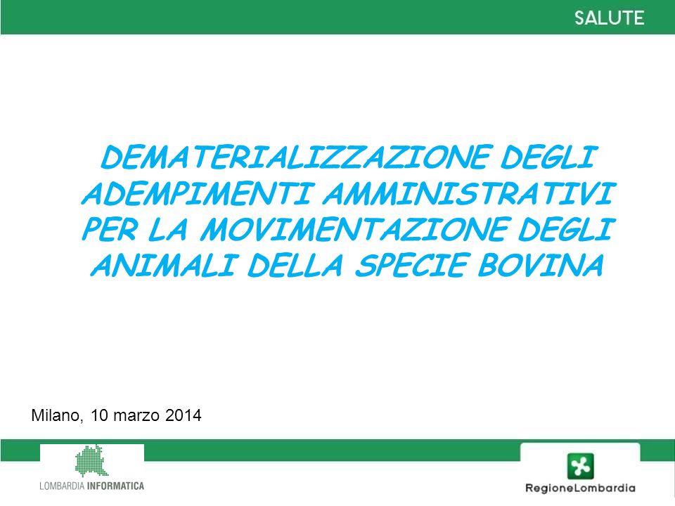 DEMATERIALIZZAZIONE DEGLI ADEMPIMENTI AMMINISTRATIVI PER LA MOVIMENTAZIONE DEGLI ANIMALI DELLA SPECIE BOVINA Milano, 10 marzo 2014
