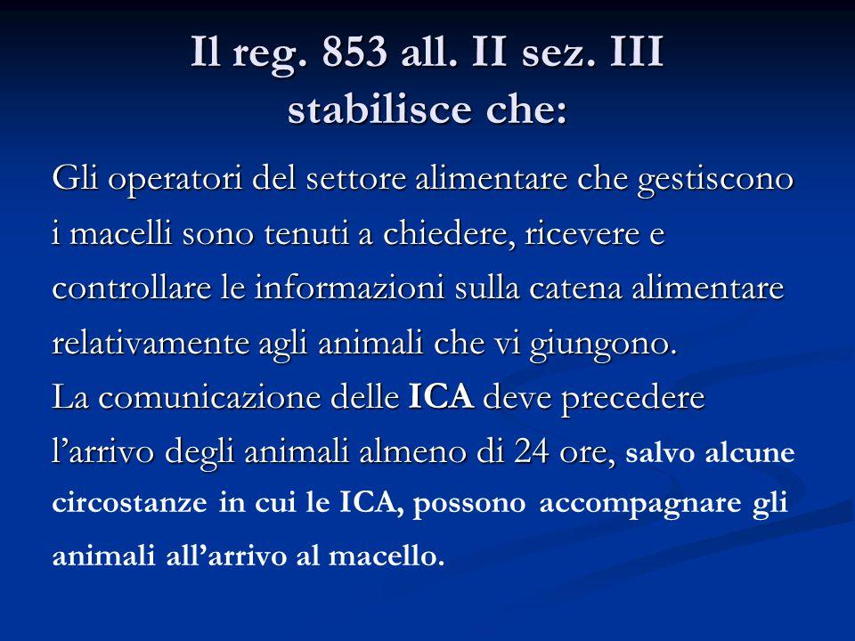 Il reg. 853 all. II sez. III stabilisce che: Gli operatori del settore alimentare che gestiscono i macelli sono tenuti a chiedere, ricevere e controll