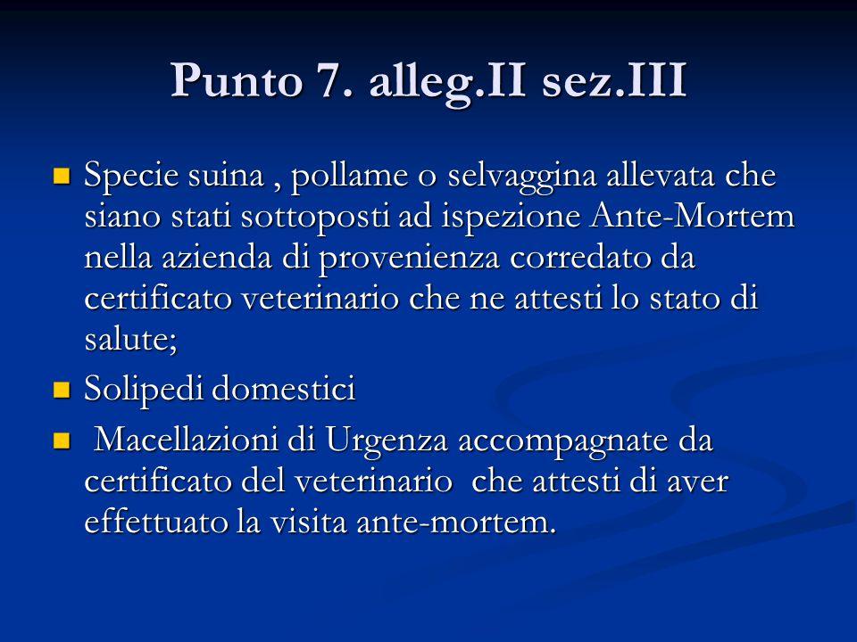 Punto 7. alleg.II sez.III Specie suina, pollame o selvaggina allevata che siano stati sottoposti ad ispezione Ante-Mortem nella azienda di provenienza