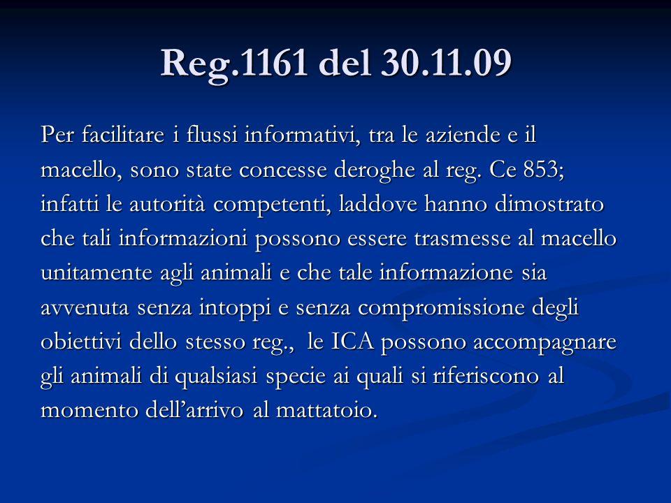 Reg.1161 del 30.11.09 Per facilitare i flussi informativi, tra le aziende e il macello, sono state concesse deroghe al reg. Ce 853; infatti le autorit