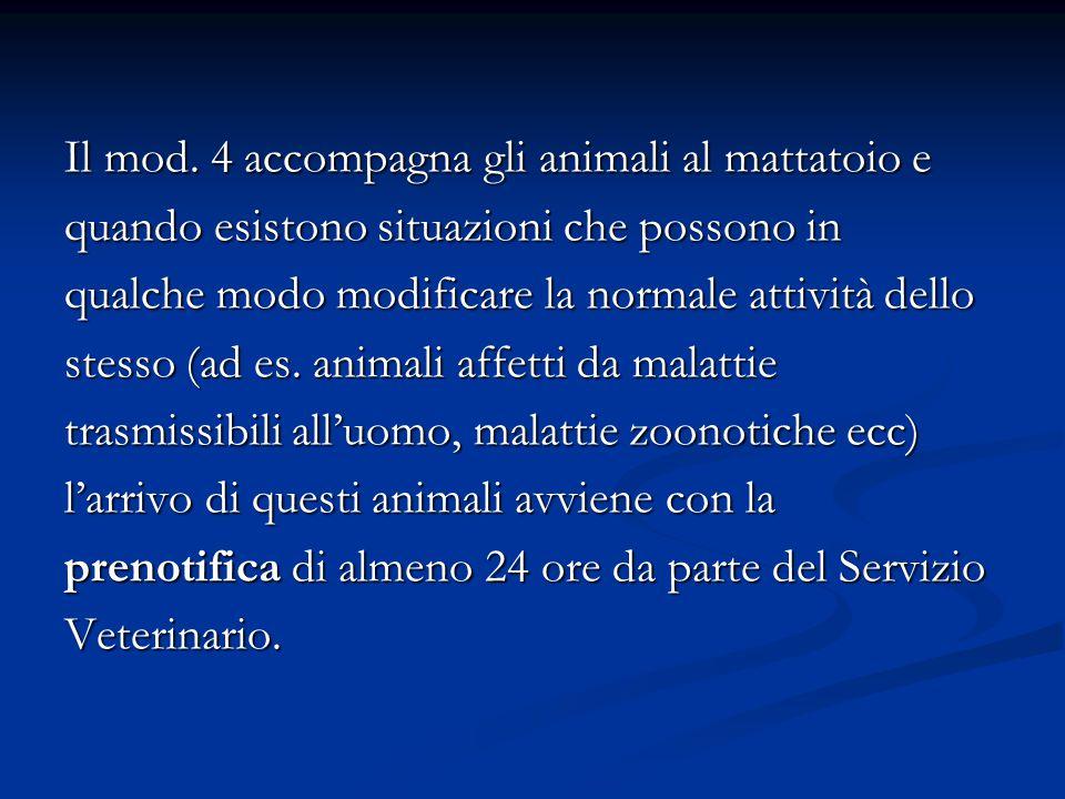 Il mod. 4 accompagna gli animali al mattatoio e quando esistono situazioni che possono in qualche modo modificare la normale attività dello stesso (ad