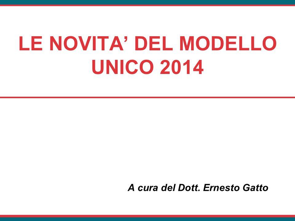 LE NOVITA' DEL MODELLO UNICO 2014 A cura del Dott. Ernesto Gatto