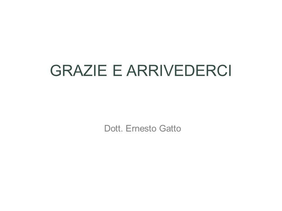 GRAZIE E ARRIVEDERCI Dott. Ernesto Gatto