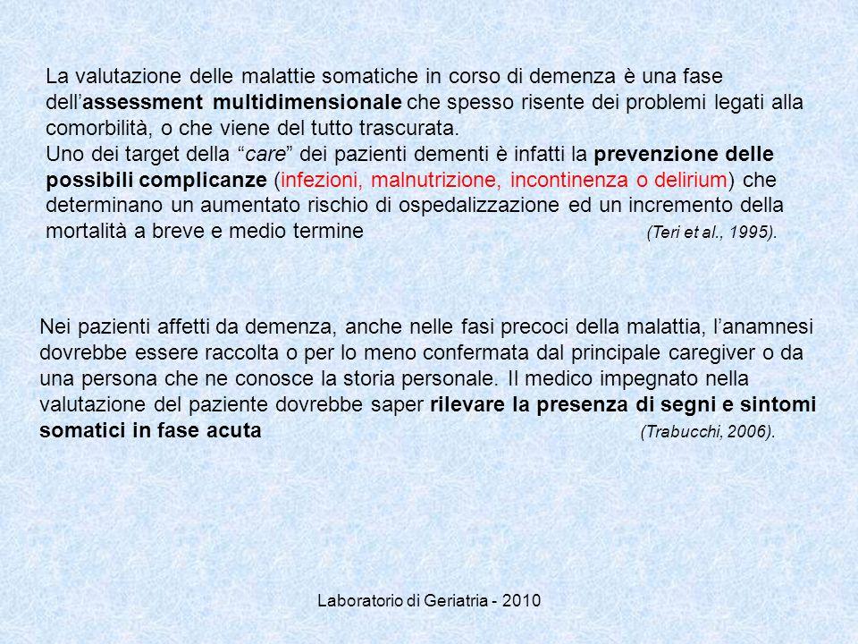 Laboratorio di Geriatria - 2010 La valutazione delle malattie somatiche in corso di demenza è una fase dell'assessment multidimensionale che spesso risente dei problemi legati alla comorbilità, o che viene del tutto trascurata.